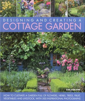 Designing and Creating a Cottage Garden By Harland, Gail